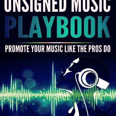 The Unsigned Music Playbook